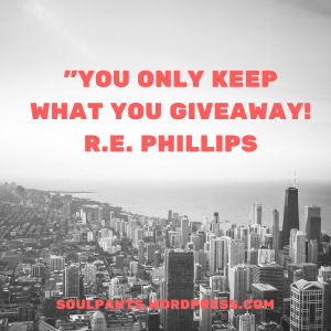 """YOU ONLY KEEP WHAT YOU GIVEAWAY! R.E. PHILLIPS"